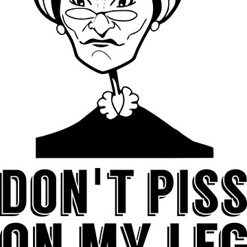 Judge Judy Quote Don't Piss Pee On My Leg And Tell Me It's Raining by claydunker