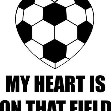 My Heart is on that Field - Soccer  by Pferdefreundin