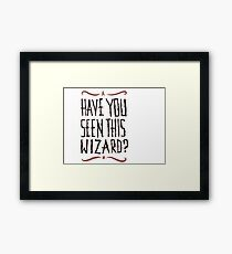 Have you seen this wizard? Framed Print