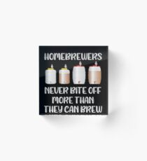 Beer Homebrewers Never Bite off More than they Can Brew Acrylic Block