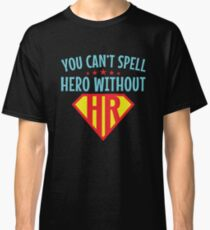 You Can't Spell Hero Without HR Human Resources Classic T-Shirt