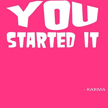 You Started It - Undersigned Karma White Text by taiche