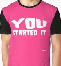 You Started It - Undersigned Karma White Text Graphic T-Shirt