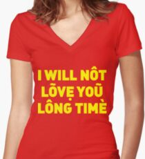 I will not love you long time Women's Fitted V-Neck T-Shirt