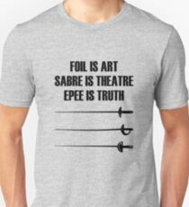 Fencing Funny Design - Foil Is Art, Sabre Is Theatre, Epee Is Truth Unisex T-Shirt
