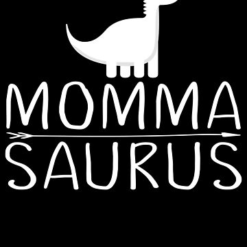 Mommasaurus Gifts Dinosaur by FutureInTheAir