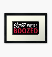 Sorry we are boozed Framed Print