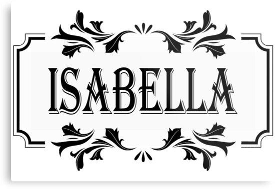 Frame Name Isabella Metal Prints By Pm Names Redbubble