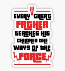 Every Great Father Teaches his Children the Force - T shirt Sticker