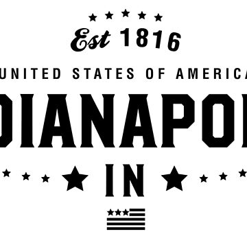 Indianapolis Indiana State IN Pride Home America City Souvenir Vacation Memory wanderlust road trip USA Gift Love Year by CarbonClothing