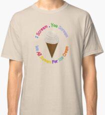I Scream You Scream, We All Scream For Ice Cream - CREAM Classic T-Shirt