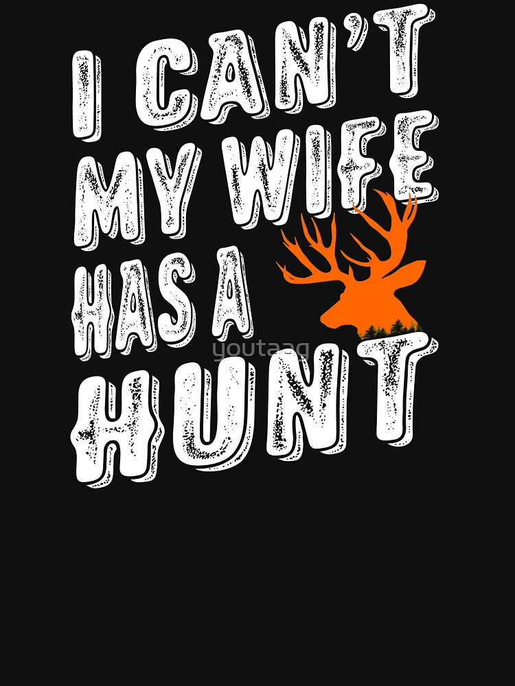 I CAN'T MY WIFE HAS A DEER HUNT by youtaag