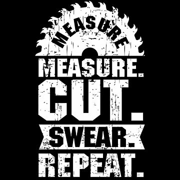 Measure Cut Swear Repeat by Apparletics