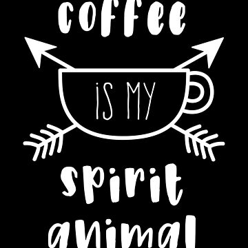 Coffee is my spirit animal by Apparletics