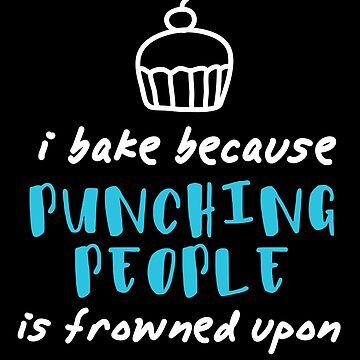 Bake Because Punching People by Apparletics