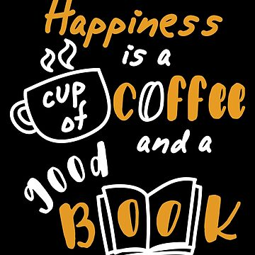 Happiness is Coffee and Book by Apparletics