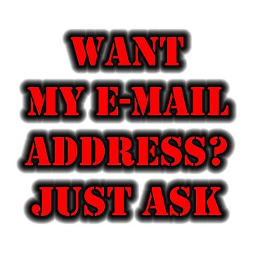 Want My E-Mail Address? Just Ask by cmmei