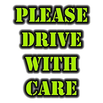 Please Drive With Care by cmmei