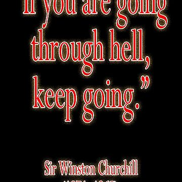 "Churchill, ""If you are going through hell, keep going."" Sir Winston Churchill, RED TYPE on BLACK by TOMSREDBUBBLE"