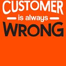 customer is always wrong by archys Design
