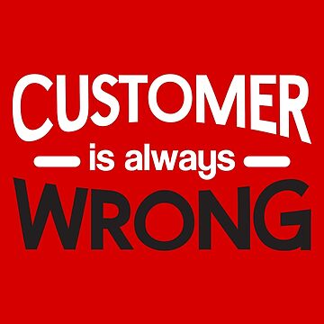 customer is always wrong by archys187