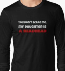 Dont Scare Me, My Daughter is a Redhead Funny Ginger T-Shirt Long Sleeve T-Shirt