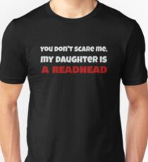 Dont Scare Me, My Daughter is a Redhead Funny Ginger T-Shirt Unisex T-Shirt
