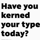 Have you kerned your type today? by David Orr