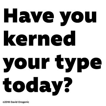 Have you kerned your type today? by anatotitan