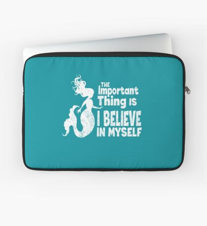 Mermaid - The Important Thing Is I Believe In Myself (White) Laptop Sleeve