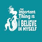 Mermaid - The Important Thing Is I Believe In Myself (White) by jitterfly
