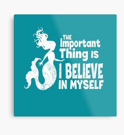 Mermaid - The Important Thing Is I Believe In Myself (White) Metal Print