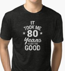 It Took Me 80 Years To Look This Good Birthday Gift Tri-blend T-Shirt