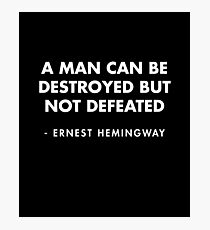 Ernest Hemingway - A man can be destroyed but not defeated Photographic Print