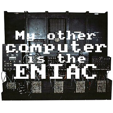 My other computer is the ENIAC by Heath3827