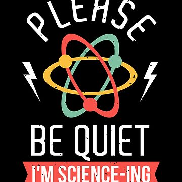 Please Be Quiet I'm Science-ing by VomHaus