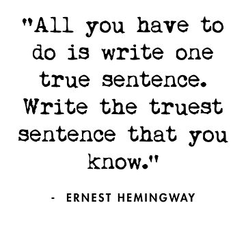 Ernest Hemingway - All you have to do is write one true sentence by AlanPun