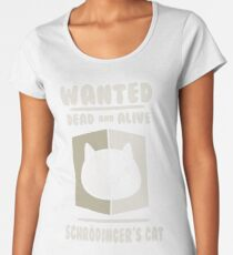 Schrodingers Cat - Wanted Dead And Alive (v2) Women's Premium T-Shirt