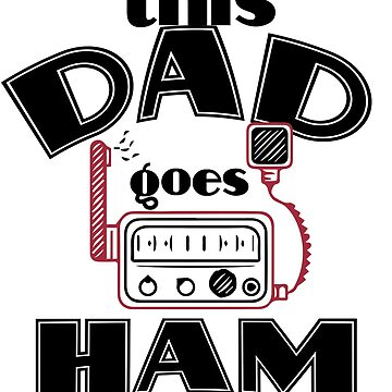 This Dad Goes Ham Funny  Radio Fathers Day Gift by kh123856