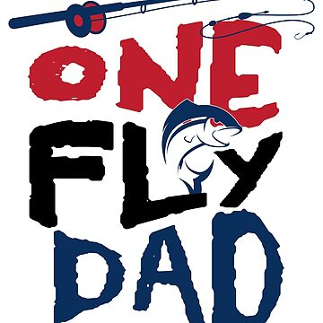 Funny One Fly Dad Fishermen  Fathers Day Fishing Gift by kh123856