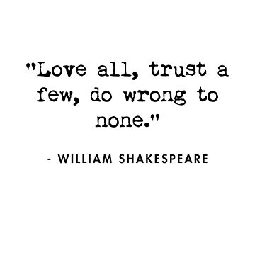 Shakespeare - Love All, Trust a Few, Do Wrong to None by AlanPun