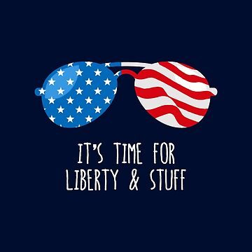Funny 4th of July Shirt (Liberty and Stuff) by BootsBoots