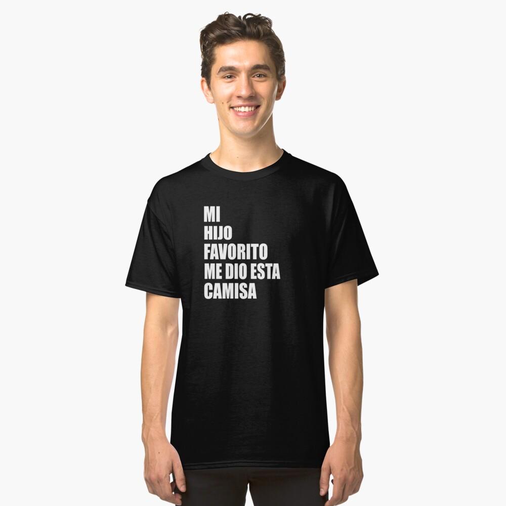 MI HIJO FAVORITO ME DIO ESTA CAMISA 1 Classic T-Shirt Front