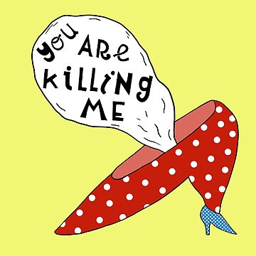 You are killing me by EdTupelo