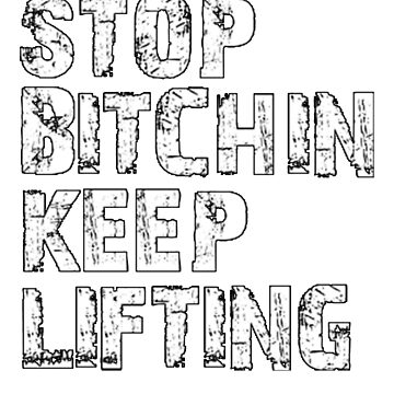 Stop Bitchin Keep Lifting by SheerioEffect