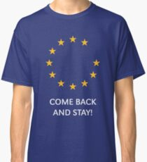 Brexit: Come Back And Stay! (Europe / Great Britain) Classic T-Shirt