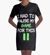 I Paused My Game To be Here - Geek VideoGamer Gift Graphic T-Shirt Dress