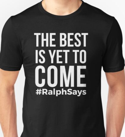 The Best is Yet to Come Tshirts About Life and the Future - Ralph Says T-Shirt