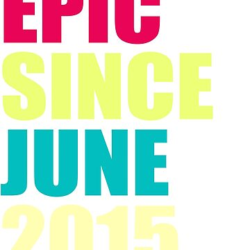 epic since june 2015 birthday party t shirt by arcadetoystore