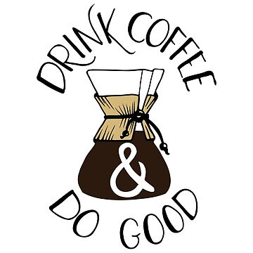 Drink Coffee & Do Good by RebekahLynne